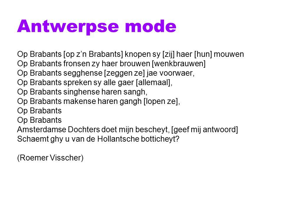Antwerpse mode Op Brabants [op z'n Brabants] knopen sy [zij] haer [hun] mouwen. Op Brabants fronsen zy haer brouwen [wenkbrauwen]